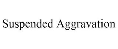 SUSPENDED AGGRAVATION