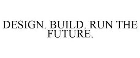DESIGN. BUILD. RUN THE FUTURE.