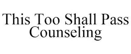 THIS TOO SHALL PASS COUNSELING