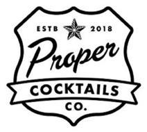 ESTB 2018 PROPER COCKTAILS CO.
