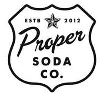 ESTB 2012 PROPER SODA CO.