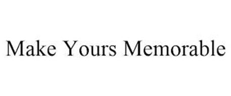MAKE YOURS MEMORABLE