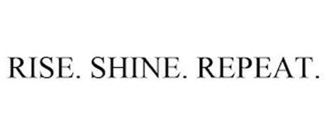RISE. SHINE. REPEAT.