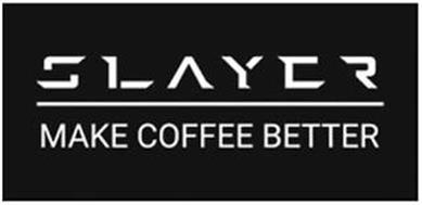 SLAYER MAKE COFFEE BETTER