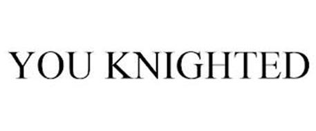 YOU KNIGHTED