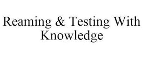 REAMING & TESTING WITH KNOWLEDGE