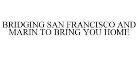 BRIDGING SAN FRANCISCO AND MARIN TO BRING YOU HOME