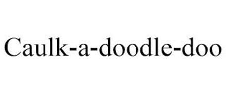 CAULK-A-DOODLE-DOO