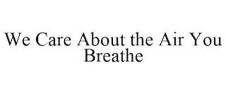 WE CARE ABOUT THE AIR YOU BREATHE!