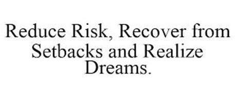 REDUCE RISK, RECOVER FROM SETBACKS AND REALIZE DREAMS.