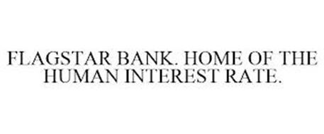 FLAGSTAR BANK. HOME OF THE HUMAN INTEREST RATE.