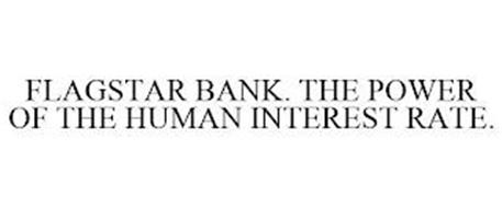 FLAGSTAR BANK. THE POWER OF THE HUMAN INTEREST RATE.