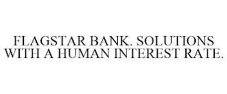 FLAGSTAR BANK. SOLUTIONS WITH A HUMAN INTEREST RATE.