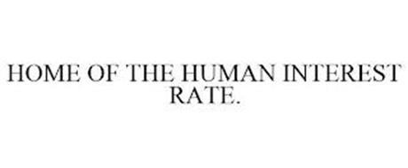 HOME OF THE HUMAN INTEREST RATE.
