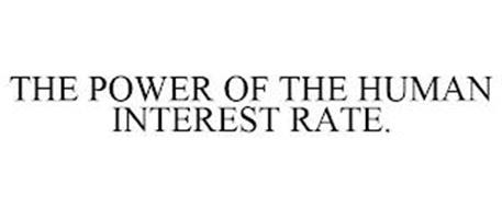 THE POWER OF THE HUMAN INTEREST RATE.
