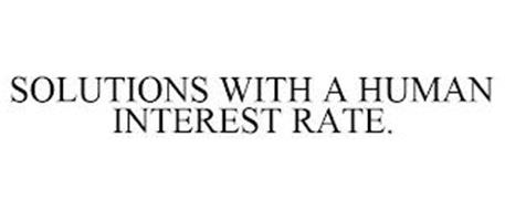 SOLUTIONS WITH A HUMAN INTEREST RATE.