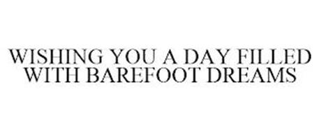 WISHING YOU A DAY FILLED WITH BAREFOOT DREAMS