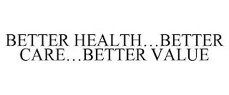 BETTER HEALTH...BETTER CARE...BETTER VALUE