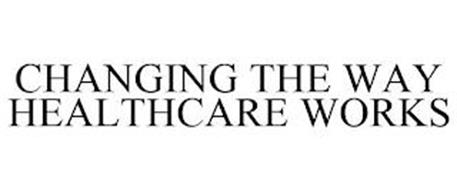 CHANGING THE WAY HEALTHCARE WORKS