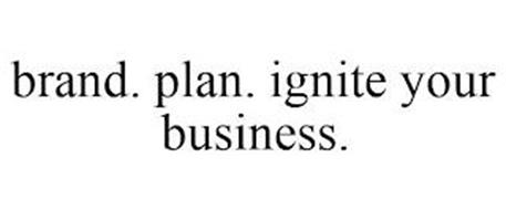 BRAND. PLAN. IGNITE YOUR BUSINESS.
