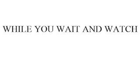 WHILE YOU WAIT AND WATCH