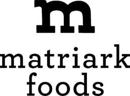 M MATRIARK FOODS