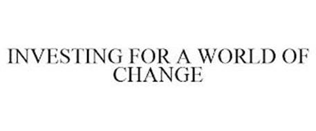 INVESTING FOR A WORLD OF CHANGE