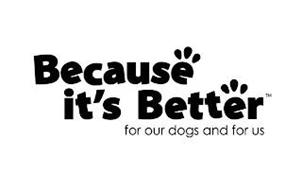 BECAUSE IT'S BETTER FOR OUR DOGS AND FOR US