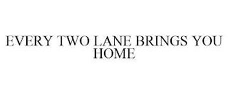 EVERY TWO LANE BRINGS YOU HOME
