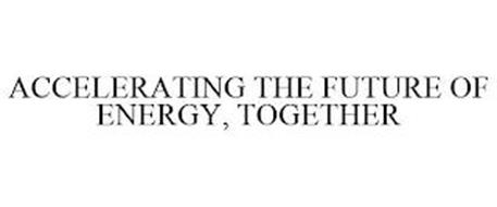 ACCELERATING THE FUTURE OF ENERGY, TOGETHER