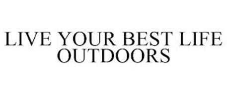 LIVE YOUR BEST LIFE OUTDOORS