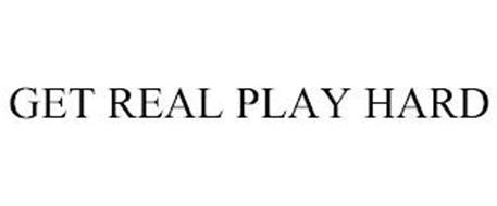 GET REAL PLAY HARD