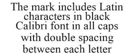 THE MARK INCLUDES LATIN CHARACTERS IN BLACK CALIBRI FONT IN ALL CAPS WITH DOUBLE SPACING BETWEEN EACH LETTER