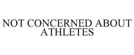 NOT CONCERNED ABOUT ATHLETES