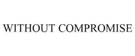 WITHOUT COMPROMISE