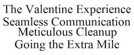 THE VALENTINE EXPERIENCE SEAMLESS COMMUNICATION METICULOUS CLEANUP GOING THE EXTRA MILE