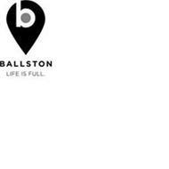 B BALLSTON LIFE IS FULL.