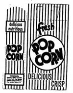 FRESH POP CORN DELICIOUS CRISP DELICIOUS NUTRITIOUS POP CORN INGREDIENTS: POPCORN, EDIBLE VEGETABLE OIL, AND SALT. MAY CONTAIN ARTIFICIAL COLORS AND FLAVORS. MAY CONTAIN YELLOW #5.