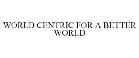 WORLD CENTRIC FOR A BETTER WORLD