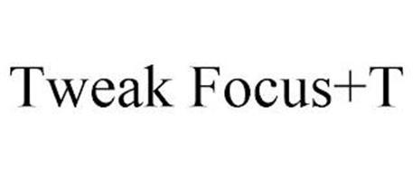 TWEAK FOCUS+T