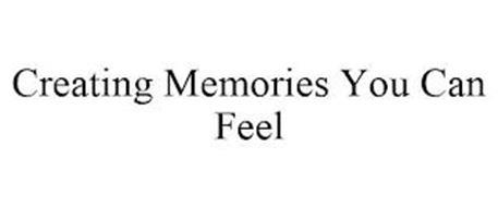 CREATING MEMORIES YOU CAN FEEL