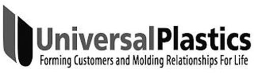 UNIVERSAL PLASTICS FORMING CUSTOMERS AND MOLDING RELATIONSHIPS FOR LIFE