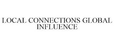 LOCAL CONNECTIONS GLOBAL INFLUENCE