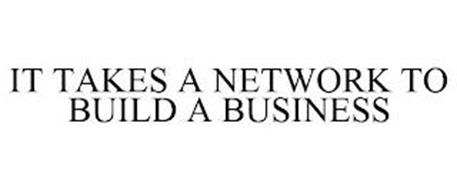 IT TAKES A NETWORK TO BUILD A BUSINESS