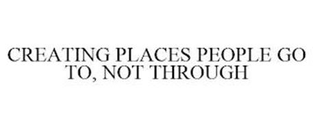 CREATING PLACES PEOPLE GO TO, NOT THROUGH