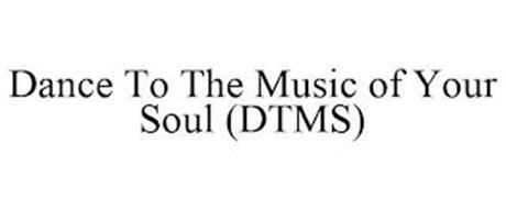 DANCE TO THE MUSIC OF YOUR SOUL (DTMS)
