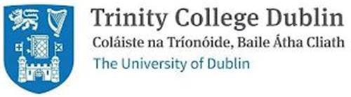 TRINITY COLLEGE DUBLIN COLÁISTE NA TRÍONÓIDE, BAILE ÁTHA CLAITH THE UNIVERSITY OF DUBLIN