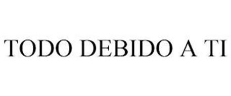 TODO DEBIDO A TI