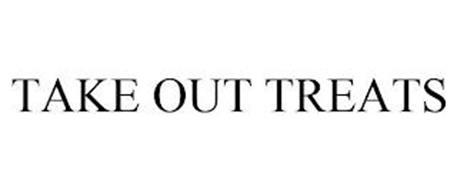 TAKE OUT TREATS