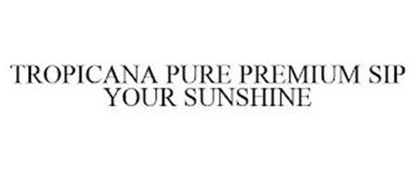 TROPICANA PURE PREMIUM SIP YOUR SUNSHINE